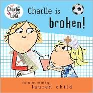Charlie is Broken! (Turtleback School & Library Binding Edition) - Lauren Child
