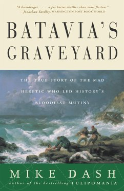 Batavia's Graveyard: The True Story of the Mad Heretic Who Led History's Bloodiest Mutiny - Dash, Mike