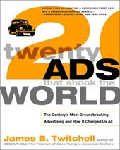 Twenty Ads That Shook the World: The Century's Most Groundbreaking Advertising and How It Changed Us All - Twitchell, James B.
