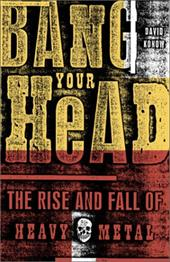 Bang Your Head: The Rise and Fall of Heavy Metal - Konow, David