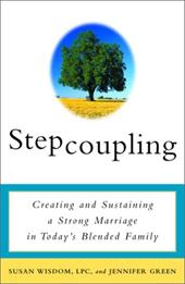 Stepcoupling: Creating and Sustaining a Strong Marriage in Today's Blended Family - Wisdom, Susan / Green, Jennifer / Green, Jennifer