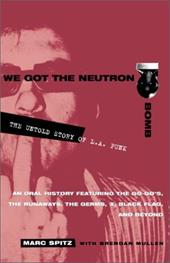 We Got the Neutron Bomb: The Untold Story of L.A. Punk - Spitz, Marc / Mullen, Brendan / Spitz
