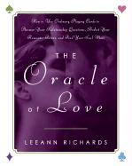 The Oracle of Love: How to Use Ordinary Playing Cards to Answer Your Relationship Questions, Predict Your Romantic Future, and Find Your S