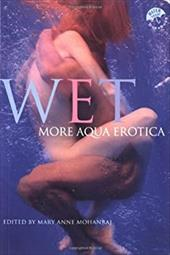 Wet: More Aqua Erotica - Mohanraj, Mary Anne