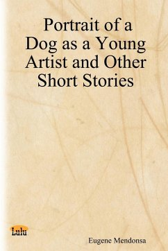 Portrait of a Dog as a Young Artist and Other Short Stories - Mendonsa, Eugene