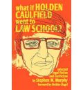 What If Holden Caulfield Went to Law School? - Stephen M. Murphy