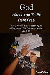 God Wants You to Be Debt Free - Peters, Sam