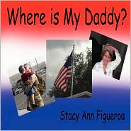Where Is My Daddy? - Stacy Ann Figueroa