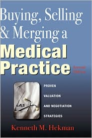 Buying, Selling & Merging a Medical Practice - Kenneth Hekman