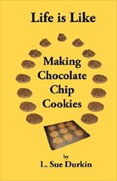 Life Is Like Making Chocolate Chip Cookies - Durkin, L. Sue