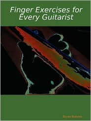 Finger Exercises For Every Guitarist - Bryan Roberts