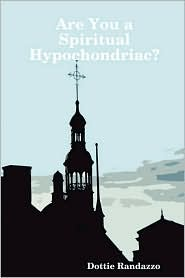 Are You A Spiritual Hypochondriac? - Dottie Randazzo