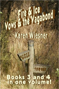 Fire & Ice/Vows & The Vagabond - Karen Wiesner