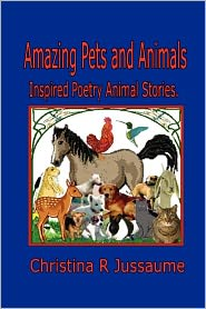 Amazing Pets And Animals. - Christina R. Jussaume