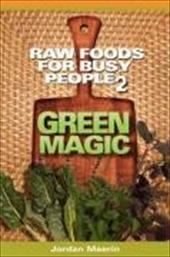 Raw Foods for Busy People 2: Green Magic - Maerin, Jordan