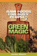 Raw Foods for Busy People 2: Green Magic