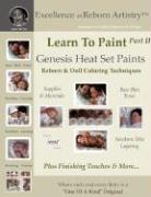 Learn to Paint Part 2: Genesis Heat Set Paints Newborn Layering Color Techniques for Reborns & Doll Making Kits - Excellence in Reborn Artist