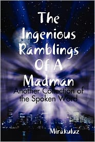The Ingenious Ramblings Of A Madman - Mirakuluz