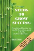 Seeds to Grow Success: Foundational Tools for the Rookie Real Estate Agent to Build a Profitable Business