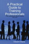 A Practical Guide to Training Professionals