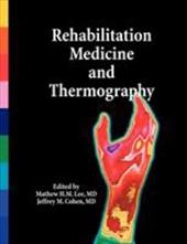 Rehabilitation Medicine and Thermography - Cohen, MD Jeffrey M. / Lee, MD Mathew H. M.