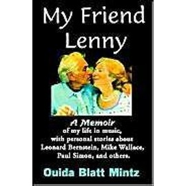My Friend Lenny: A Memoir of My Life in Music, with Personal Stories about Leonard Bernstein, Mike Wallace, Paul Simon, and Others - Ouida Blatt Mintz
