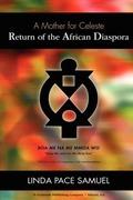 Samuel, Linda Pace: Return of the African Diaspora - A Mother for Celeste
