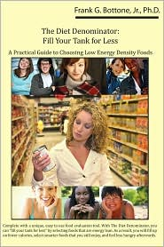 The Diet Denominator: Fill Your Tank for Less A Practical Guide to Choosing Low Energy Density Foods - Frank Bottone Jr., Foreword by Brenda Alston-Mills