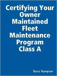 Certifying Your Owner Maintained Fleet Maintenance Program Class a - Steve Hampson