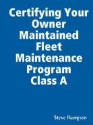 Certifying Your Owner Maintained Fleet Maintenance Program Class a