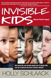 Invisible Kids: Marcus Fiesel's Legacy: One Short Life, One Terrible Death and 12 Things YOU Can Do to Improve the Lives of Foster - Schlaack, Holly