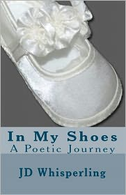 In My Shoes: A Poetic Journey - As Told by J. T. Whisperling