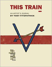 This Train: An Artist's Journal - Alex Kotlowitz (Introduction), Christine Newman (Editor), Designed by Firebelly Design