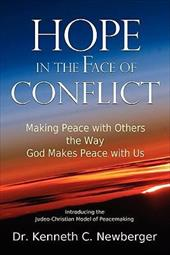 Hope in the Face of Conflict: Making Peace with Others the Way God Makes Peace with Us - Newberger, Kenneth C.
