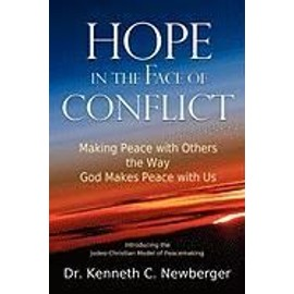 Hope in the Face of Conflict: Making Peace with Others the Way God Makes Peace with Us - Kenneth C. Newberger