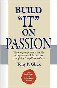 Build It on Passion - Tony Phillip Glick