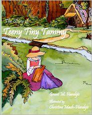 The Story of Teeny Tiny Tammy - Grant M. Handgis, Christine Mach-Handgis (Illustrator)