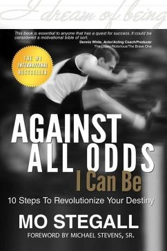Against All Odds I Can Be: 10 Steps to Revolutionize Your Destiny - Stegall, Mo