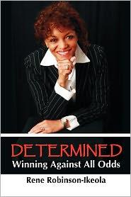 Determined. Winning Against All Odds - Rene Robinson-Ikeola