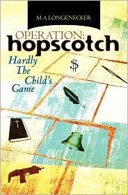 Operation: Hopscotch: Hardly the Child's Game - M.A. Longenecker