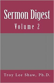 Sermon Digest - Troy Lee Shaw Ph. D.