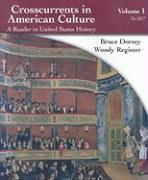 Crosscurrents in American Culture, Volume 1: A Reader in United States History: To 1877