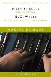Making Humans: Frankenstein and the Island of Dr. Moreau - Shelley, Mary Wollstonecraft / Wells, H. G. / Wilt, Judith
