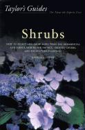 Taylor's Guide to Shrubs: How to Select and Grow More Than 500 Ornamental and Useful Shrubs for Privacy, Ground Covers, and Specimen Plantings -