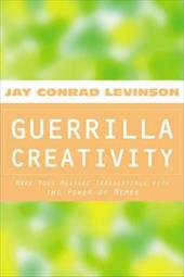 Guerrilla Creativity: Make Your Message Irresistible with the Power of Memes - Levinson, Jay Conrad