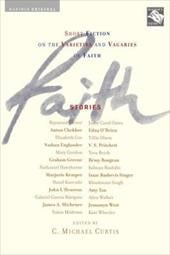 Faith: Stories: Short Fiction on the Varieties and Vagaries of Faith - Curtis, C. Michael