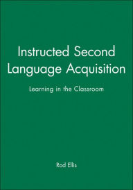 Instructed Second Language Acquisition: Learning in the Classroom - Rod Ellis