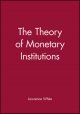 The Theory of Monetary Institutions - Lawrence White