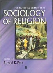 The Blackwell Companion to Sociology of Religion - Richard K. Fenn (Editor)