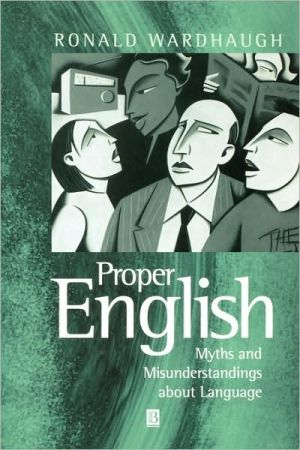 Proper English: Myths and Misunderstandings about Language - Ronald Wardhaugh